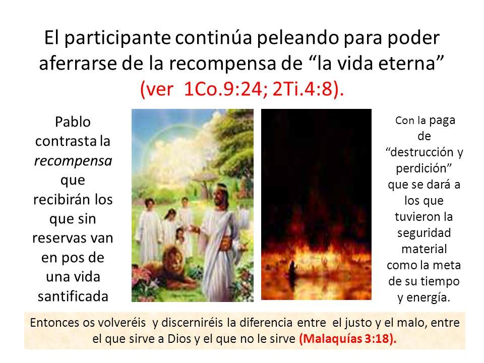 El participante continúa peleando para poder aferrarse de la recompensa de la vida eterna (ver 1Co.9:24; 2Ti.4:8).