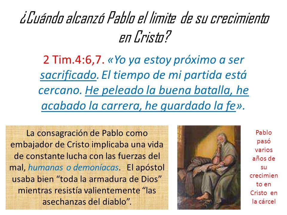 ¿Cuándo alcanzó Pablo el limite de su crecimiento en Cristo.