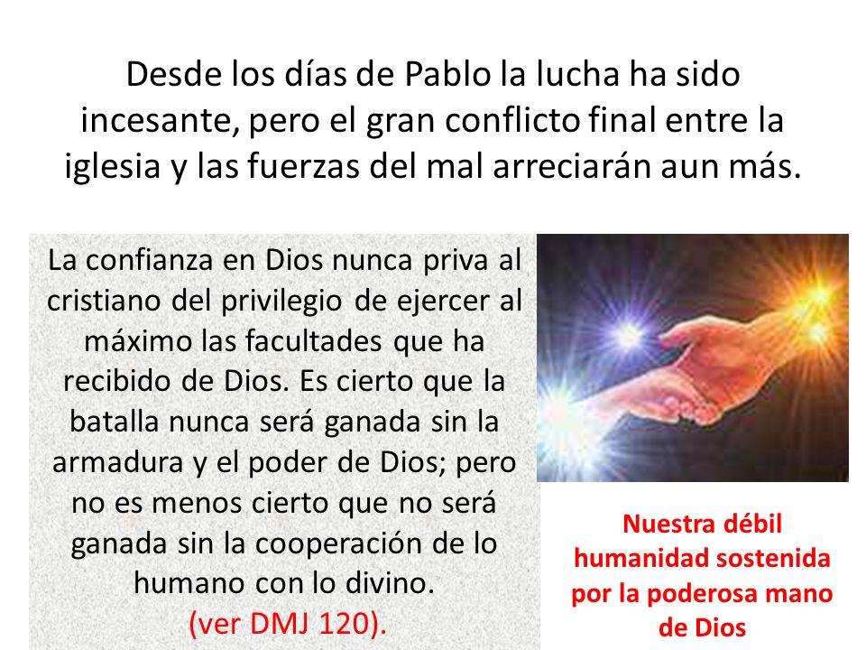 Desde los días de Pablo la lucha ha sido incesante, pero el gran conflicto final entre la iglesia y las fuerzas del mal arreciarán aun más.
