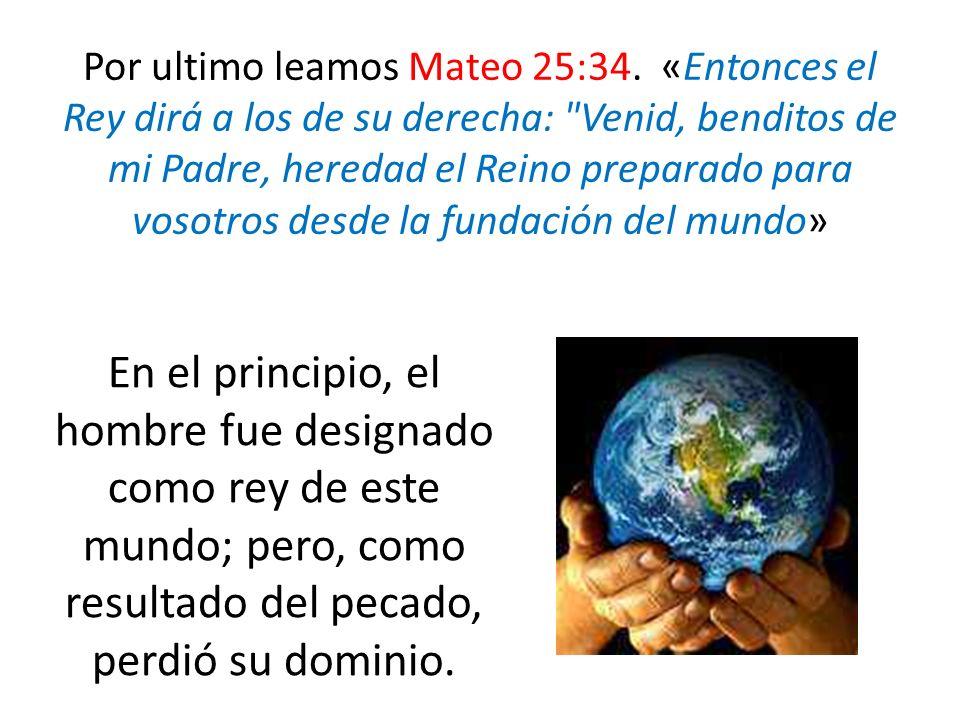 Por ultimo leamos Mateo 25:34.