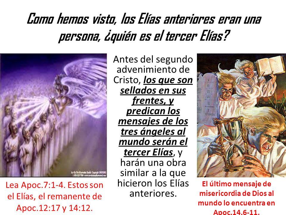 Como hemos visto, los Elías anteriores eran una persona, ¿quién es el tercer Elías? Antes del segundo advenimiento de Cristo, los que son sellados en