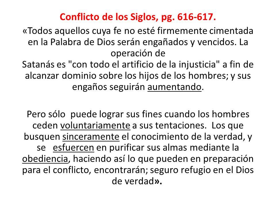 Conflicto de los Siglos, pg. 616-617. «Todos aquellos cuya fe no esté firmemente cimentada en la Palabra de Dios serán engañados y vencidos. La operac