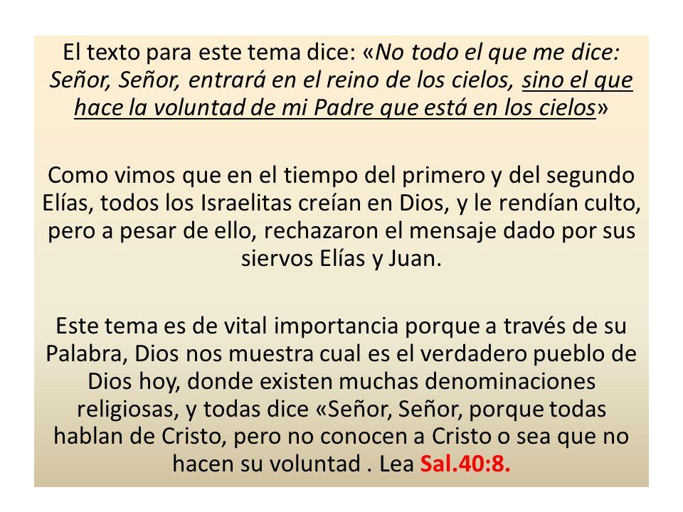 El texto para este tema dice: «No todo el que me dice: Señor, Señor, entrará en el reino de los cielos, sino el que hace la voluntad de mi Padre que e