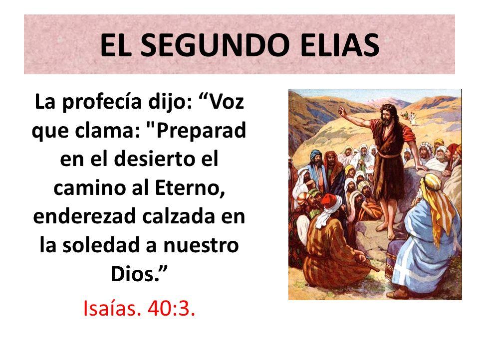 EL SEGUNDO ELIAS La profecía dijo: Voz que clama: