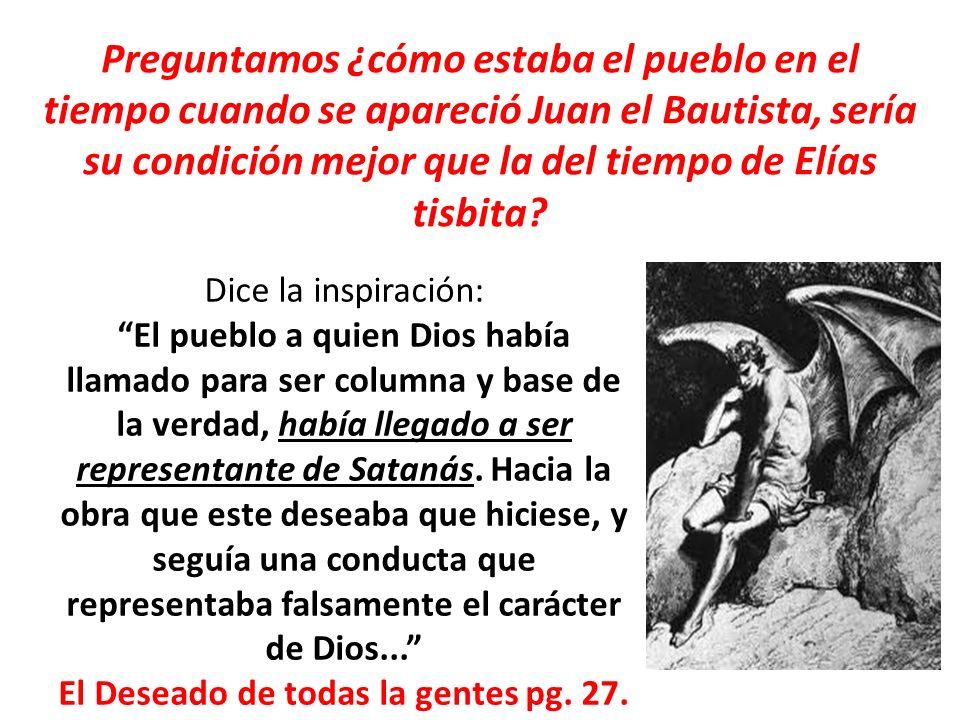 Preguntamos ¿cómo estaba el pueblo en el tiempo cuando se apareció Juan el Bautista, sería su condición mejor que la del tiempo de Elías tisbita? Dice