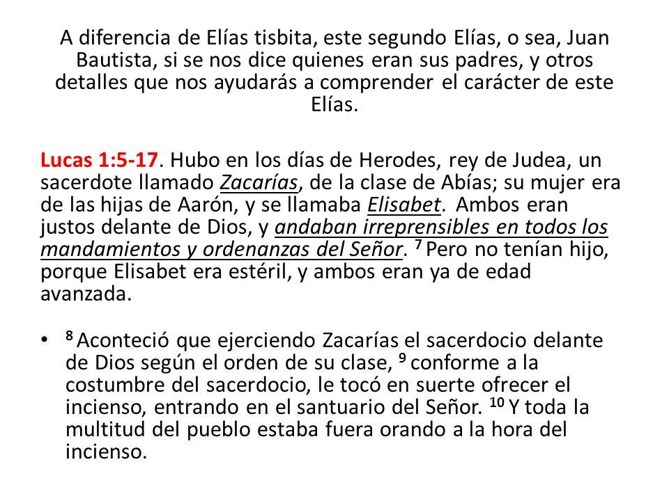 A diferencia de Elías tisbita, este segundo Elías, o sea, Juan Bautista, si se nos dice quienes eran sus padres, y otros detalles que nos ayudarás a c