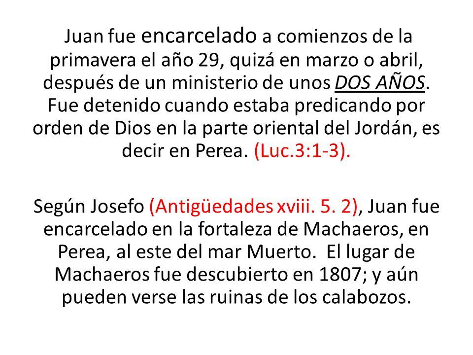 Juan fue encarcelado a comienzos de la primavera el año 29, quizá en marzo o abril, después de un ministerio de unos DOS AÑOS. Fue detenido cuando est