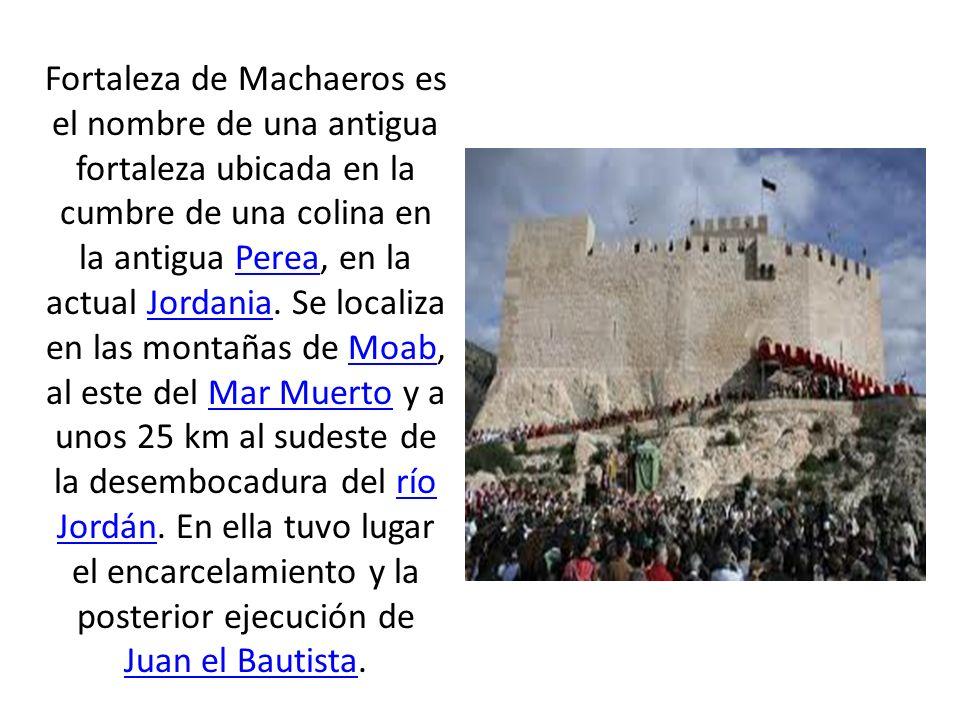 Fortaleza de Machaeros es el nombre de una antigua fortaleza ubicada en la cumbre de una colina en la antigua Perea, en la actual Jordania. Se localiz