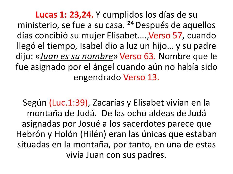 Lucas 1: 23,24. Y cumplidos los días de su ministerio, se fue a su casa. 24 Después de aquellos días concibió su mujer Elisabet….,Verso 57, cuando lle