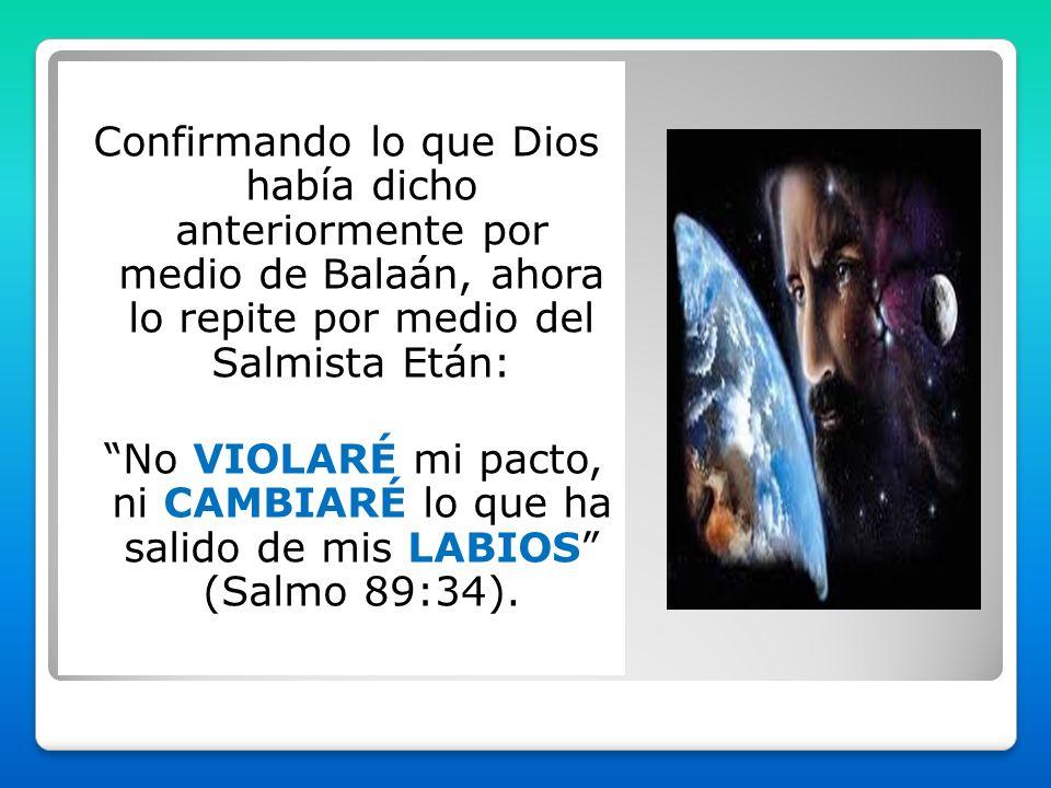 Confirmando lo que Dios había dicho anteriormente por medio de Balaán, ahora lo repite por medio del Salmista Etán: No VIOLARÉ mi pacto, ni CAMBIARÉ l