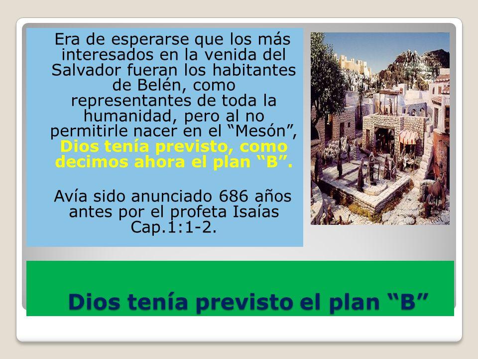 Dios tenía previsto el plan B Dios tenía previsto el plan B Era de esperarse que los más interesados en la venida del Salvador fueran los habitantes d