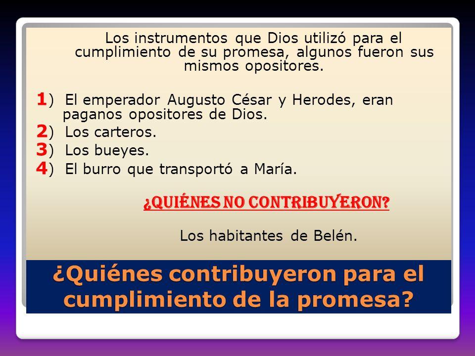 ¿Quiénes contribuyeron para el cumplimiento de la promesa? Los instrumentos que Dios utilizó para el cumplimiento de su promesa, algunos fueron sus mi