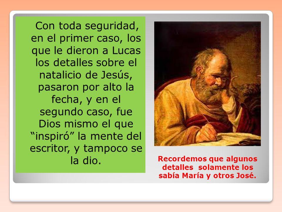Con toda seguridad, en el primer caso, los que le dieron a Lucas los detalles sobre el natalicio de Jesús, pasaron por alto la fecha, y en el segundo