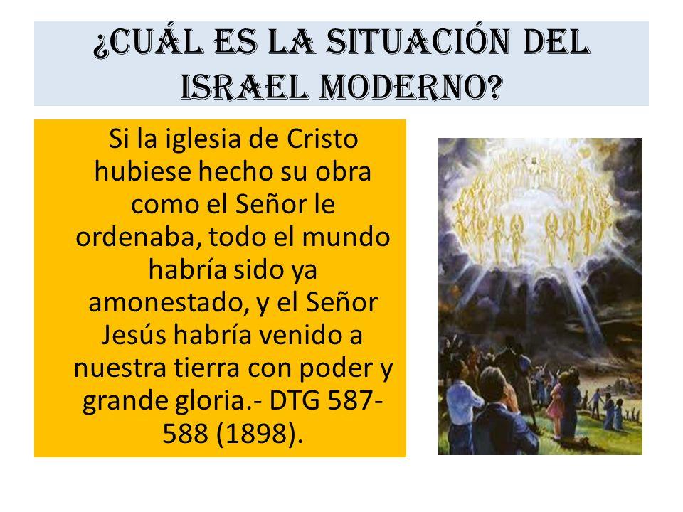 ¿Cuál es la situación del Israel moderno? Si la iglesia de Cristo hubiese hecho su obra como el Señor le ordenaba, todo el mundo habría sido ya amones