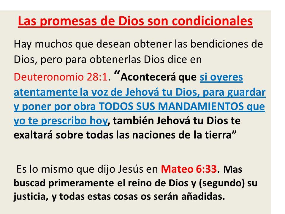 Las promesas de Dios son condicionales Hay muchos que desean obtener las bendiciones de Dios, pero para obtenerlas Dios dice en Deuteronomio 28:1. Aco