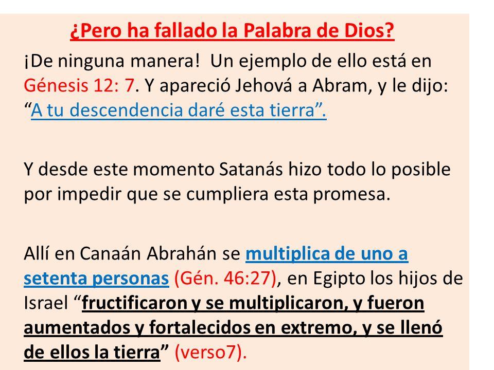 ¿Pero ha fallado la Palabra de Dios? ¡De ninguna manera! Un ejemplo de ello está en Génesis 12: 7. Y apareció Jehová a Abram, y le dijo:A tu descenden
