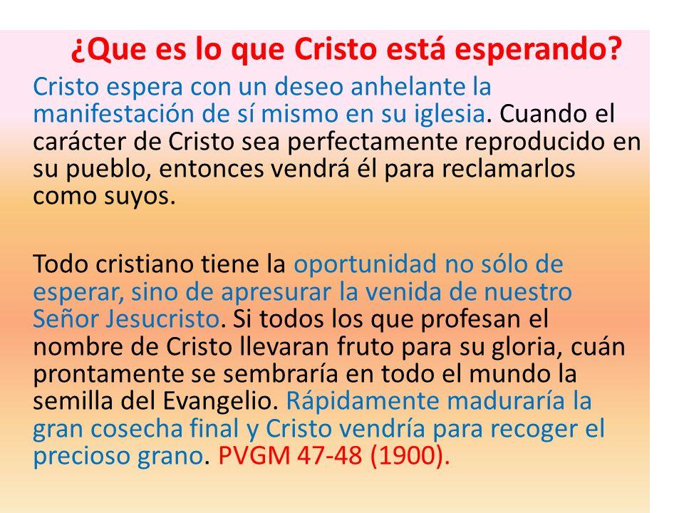 ¿Que es lo que Cristo está esperando? Cristo espera con un deseo anhelante la manifestación de sí mismo en su iglesia. Cuando el carácter de Cristo se