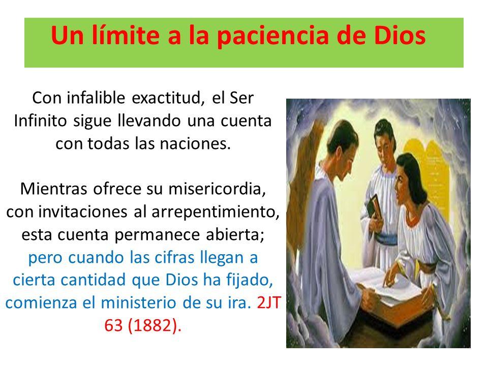 Un límite a la paciencia de Dios Con infalible exactitud, el Ser Infinito sigue llevando una cuenta con todas las naciones. Mientras ofrece su miseric
