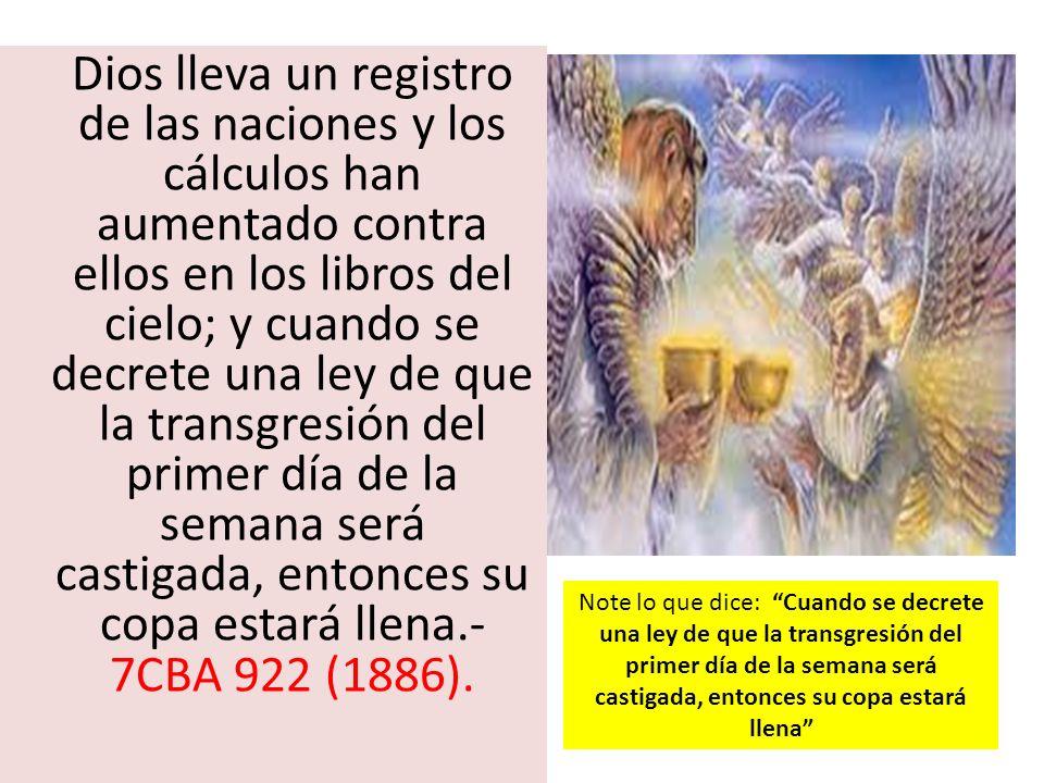 Dios lleva un registro de las naciones y los cálculos han aumentado contra ellos en los libros del cielo; y cuando se decrete una ley de que la transg