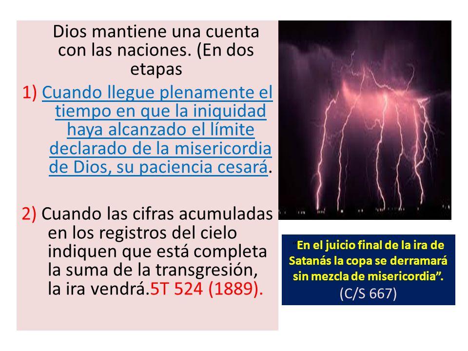 Dios mantiene una cuenta con las naciones. (En dos etapas 1) Cuando llegue plenamente el tiempo en que la iniquidad haya alcanzado el límite declarado