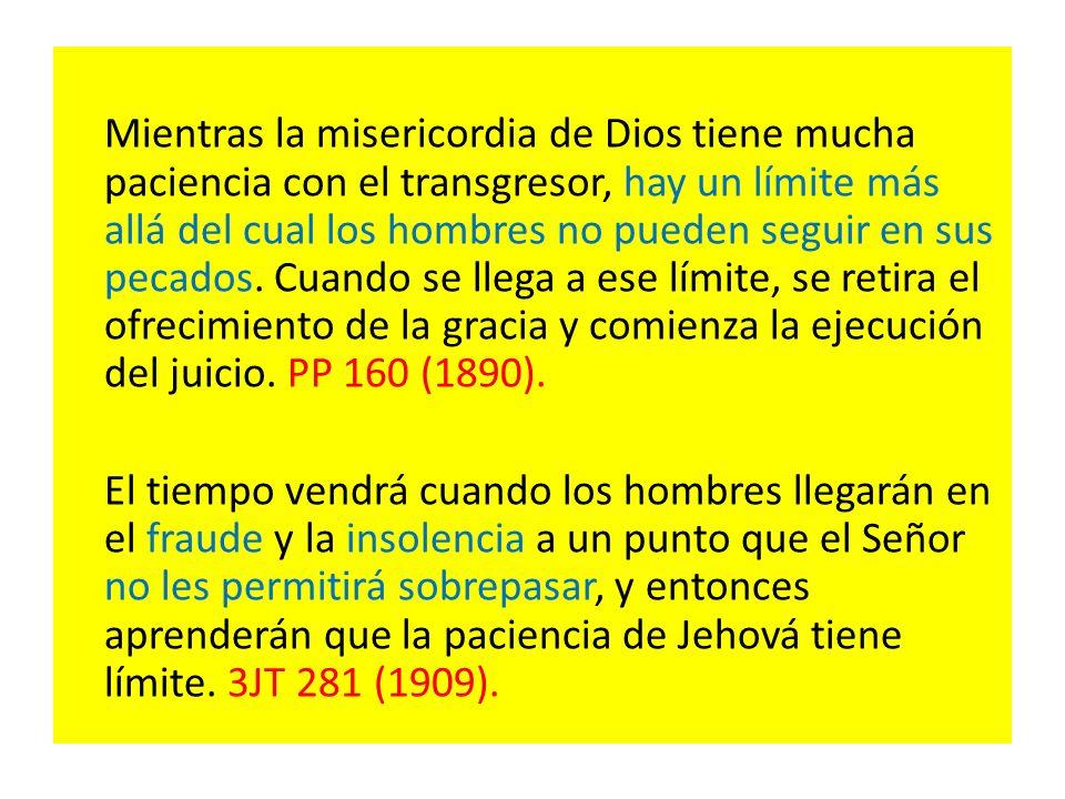 Mientras la misericordia de Dios tiene mucha paciencia con el transgresor, hay un límite más allá del cual los hombres no pueden seguir en sus pecados