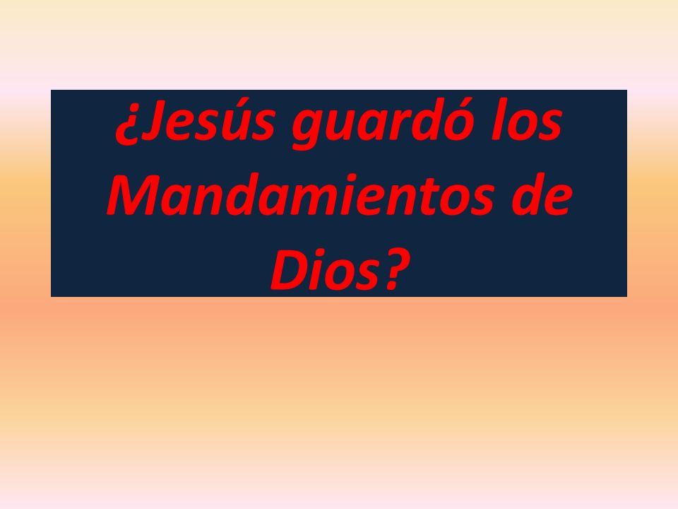¿Jesús guardó los Mandamientos de Dios?