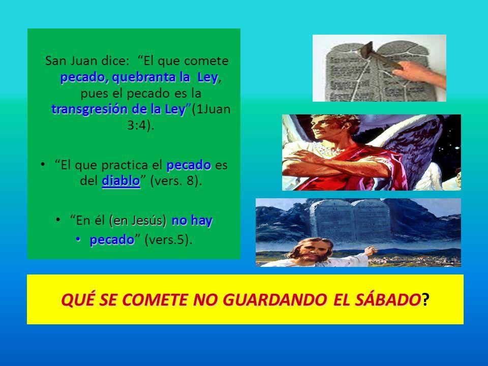 QUÉ SE COMETE NO GUARDANDO EL SÁBADO QUÉ SE COMETE NO GUARDANDO EL SÁBADO? pecado, quebranta la Ley transgresión de la Ley San Juan dice: El que comet