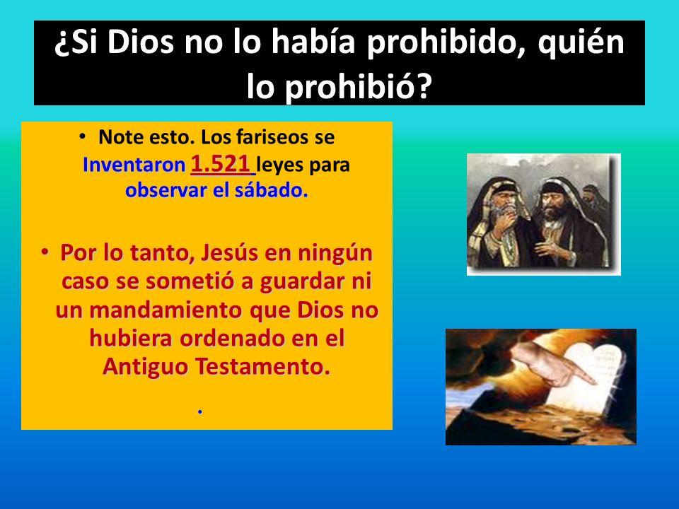 Inventaron 1.521 observar el sábado. Note esto. Los fariseos se Inventaron 1.521 leyes para observar el sábado. Por lo tanto, Jesús en ningún caso se