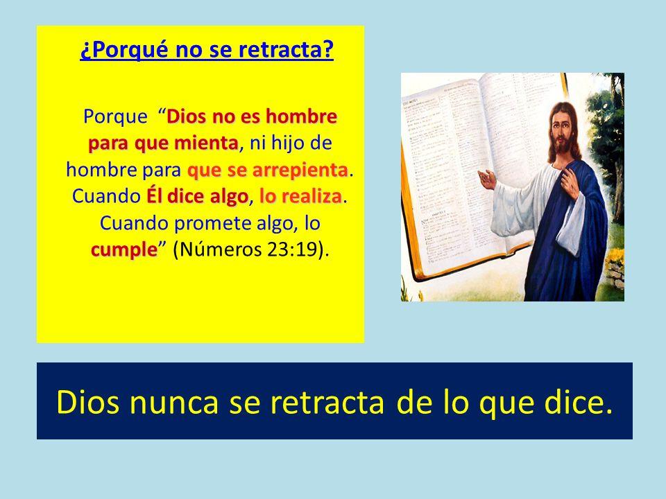 Dios nunca se retracta de lo que dice. ¿Porqué no se retracta? Dios no es hombre para que mienta que se arrepienta Él dice algolo realiza cumple Porqu