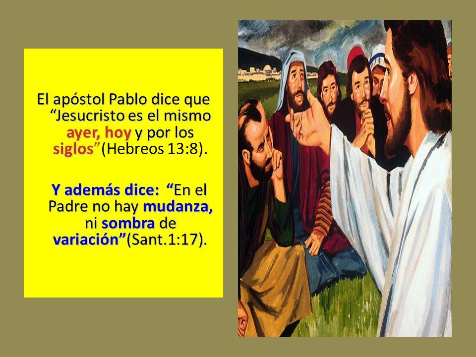 El apóstol Pablo dice que Jesucristo es el mismo ayer, hoy y por los siglos El apóstol Pablo dice que Jesucristo es el mismo ayer, hoy y por los siglo
