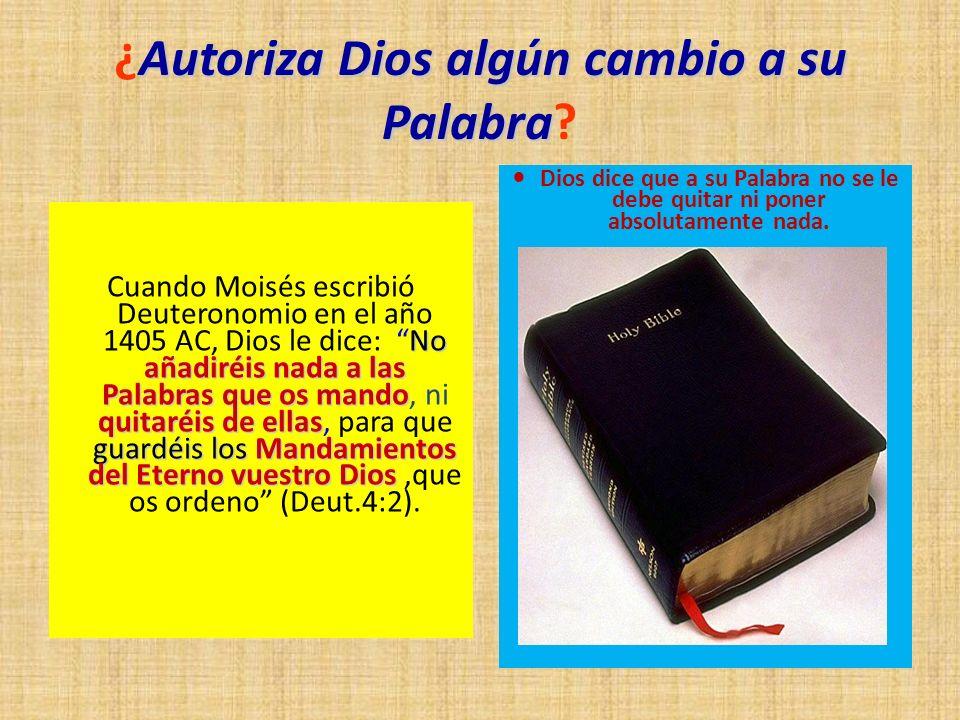 Autoriza Dios algún cambio a su Palabra ¿Autoriza Dios algún cambio a su Palabra? No añadiréis nada a las Palabras que os mando quitaréis de ellas gua