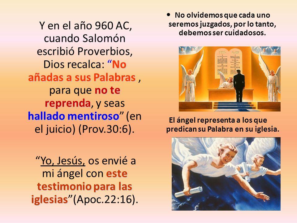 No añadas a sus Palabras no te reprenda hallado mentiroso Y en el año 960 AC, cuando Salomón escribió Proverbios, Dios recalca: No añadas a sus Palabr