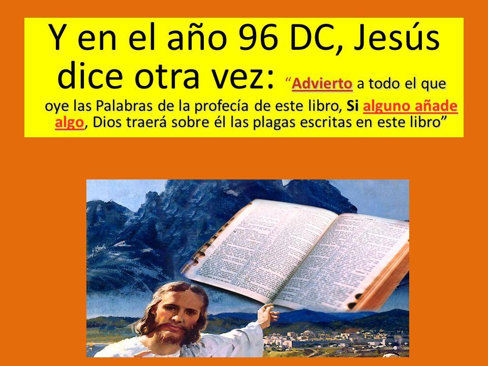 Adviertotodo el que oye las Palabras de la profecía de este libroSi alguno añade algoDios traerá sobre él las plagas escritas en este libro Y en el añ