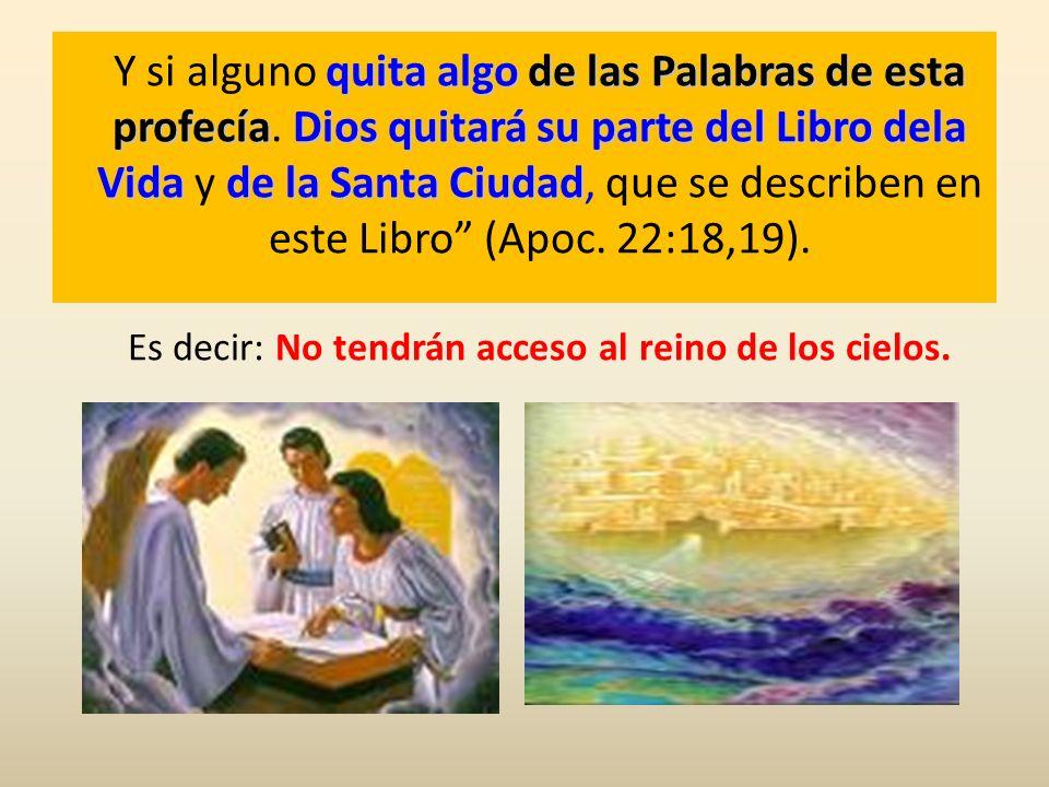 quita algo de las Palabras de esta profecíaDios quitará su parte del Libro dela Vidade la Santa Ciudad Y si alguno quita algo de las Palabras de esta