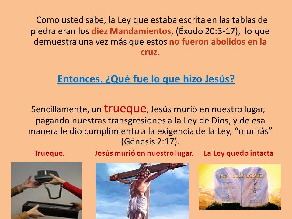 diez Mandamientos no fueron abolidos en la cruz. Como usted sabe, la Ley que estaba escrita en las tablas de piedra eran los diez Mandamientos, (Éxodo
