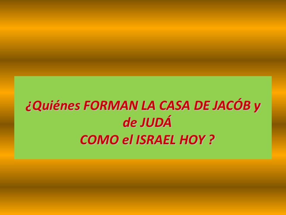 ¿Quiénes FORMAN LA CASA DE JACÓB y de JUDÁ COMO el ISRAEL HOY ?