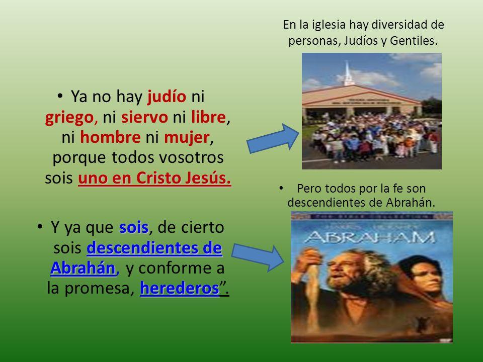 En la iglesia hay diversidad de personas, Judíos y Gentiles. uno en Cristo Jesús. Ya no hay judío ni griego, ni siervo ni libre, ni hombre ni mujer, p