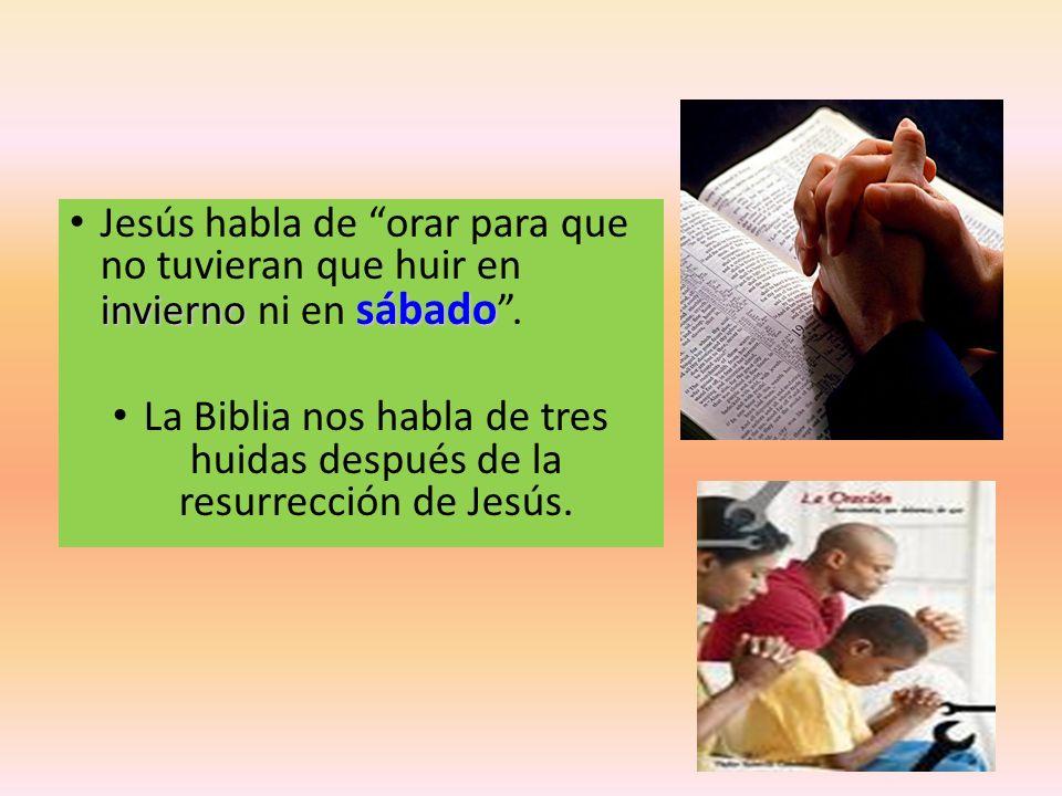 invierno sábado Jesús habla de orar para que no tuvieran que huir en invierno ni en sábado. La Biblia nos habla de tres huidas después de la resurrecc