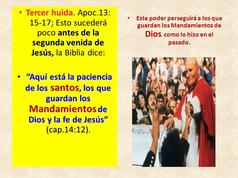 Tercer huida antes de la segunda venida de Jesús, Tercer huida. Apoc.13: 15-17; Esto sucederá poco antes de la segunda venida de Jesús, la Biblia dice