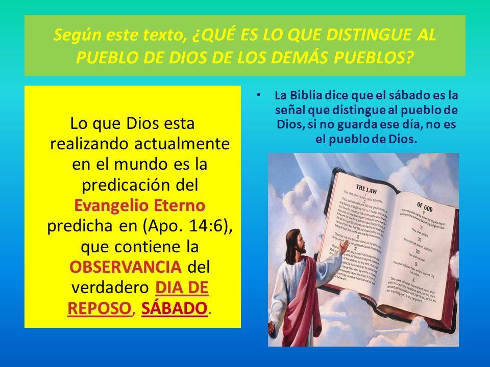 Según este texto, ¿QUÉ ES LO QUE DISTINGUE AL PUEBLO DE DIOS DE LOS DEMÁS PUEBLOS? Evangelio Eterno OBSERVANCIA DIA DE REPOSOSÁBADO Lo que Dios esta r
