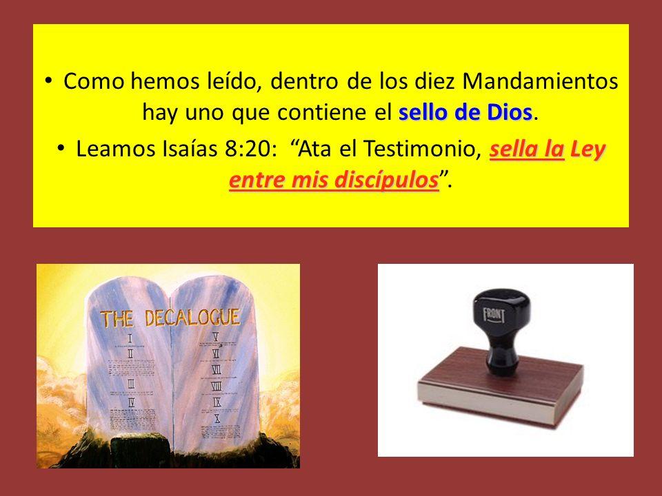sello de Dios Como hemos leído, dentro de los diez Mandamientos hay uno que contiene el sello de Dios. sella la Ley entre mis discípulos Leamos Isaías