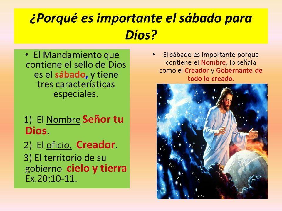 ¿Porqué es importante el sábado para Dios? sábado, El Mandamiento que contiene el sello de Dios es el sábado, y tiene tres características especiales.