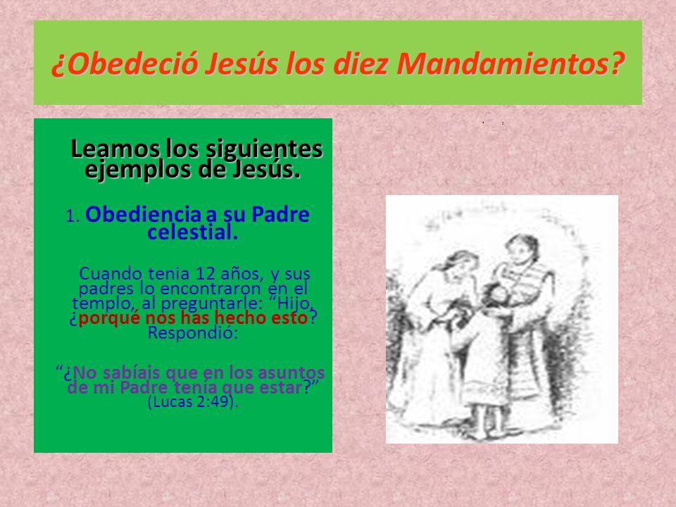 ¿Obedeció Jesús los diez Mandamientos? Leamos los siguientes ejemplos de Jesús. Leamos los siguientes ejemplos de Jesús. 1. Obediencia a su Padre cele