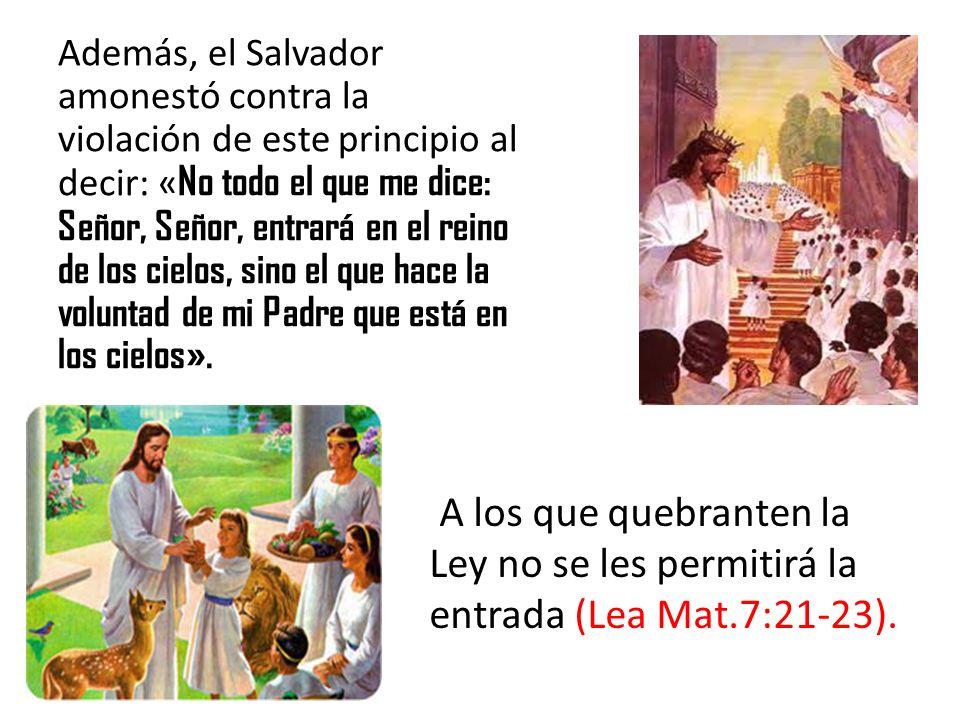 Además, el Salvador amonestó contra la violación de este principio al decir: « No todo el que me dice: Señor, Señor, entrará en el reino de los cielos