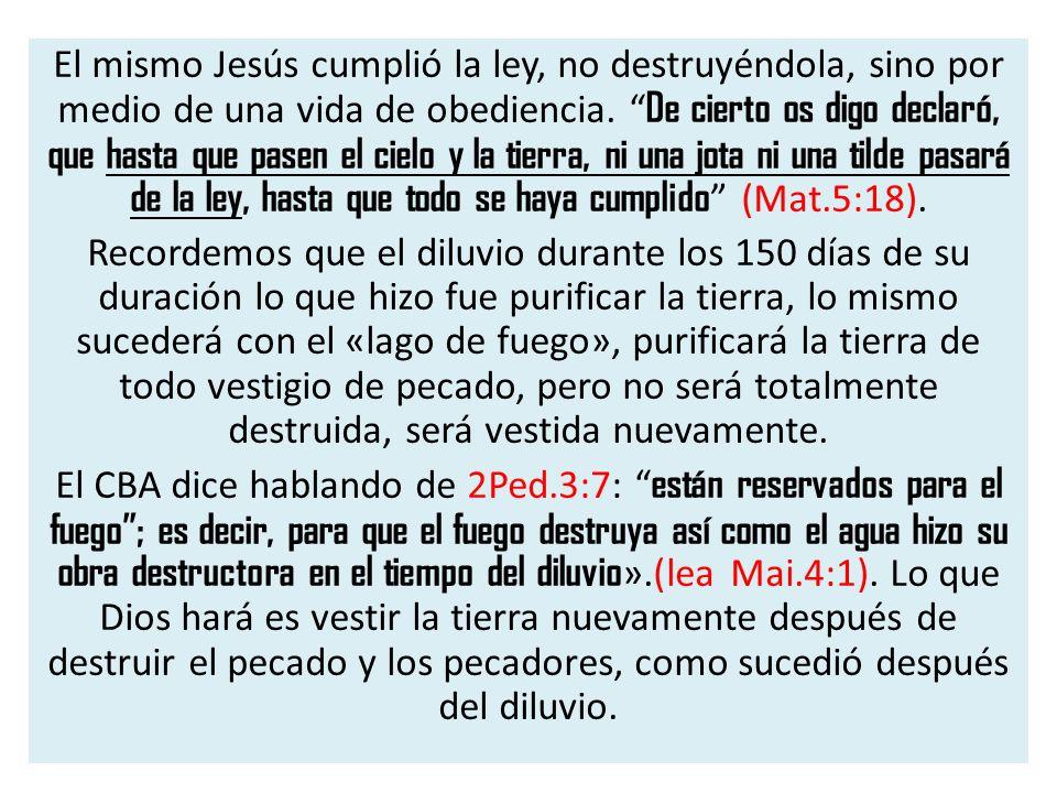 El mismo Jesús cumplió la ley, no destruyéndola, sino por medio de una vida de obediencia. De cierto os digo declaró, que hasta que pasen el cielo y l