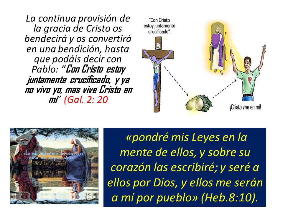 La continua provisión de la gracia de Cristo os bendecirá y os convertirá en una bendición, hasta que podáis decir con Pablo: Con Cristo estoy juntame