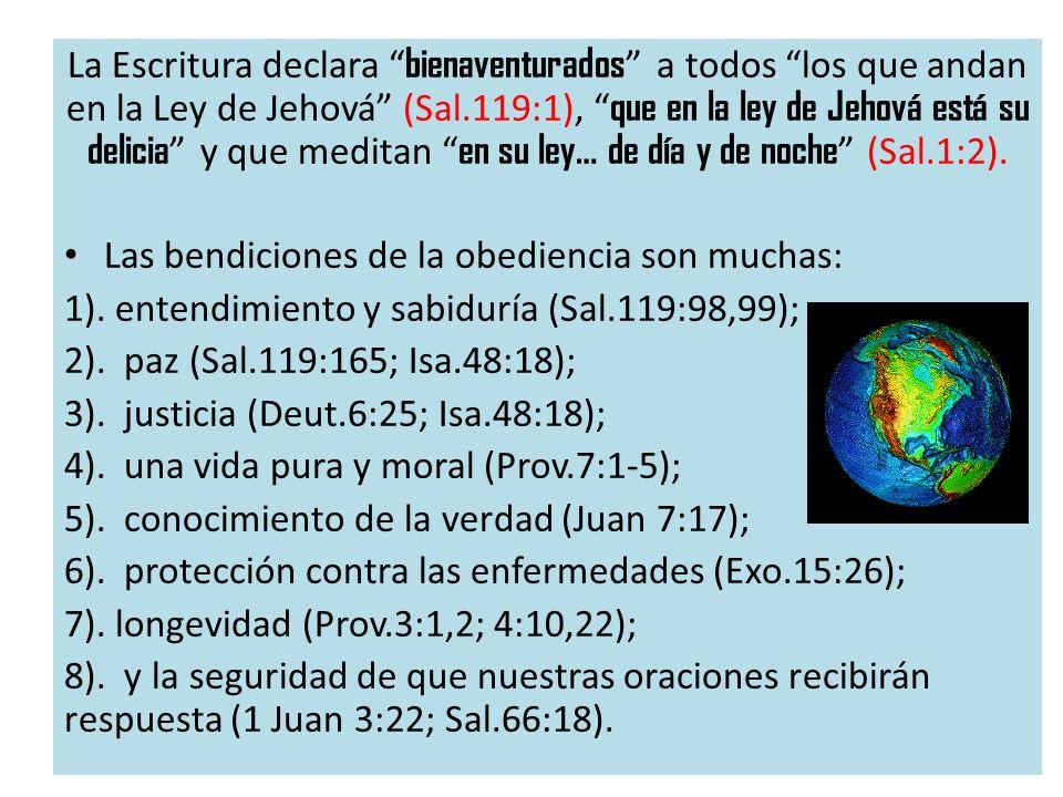 La Escritura declara bienaventurados a todos los que andan en la Ley de Jehová (Sal.119:1), que en la ley de Jehová está su delicia y que meditan en s
