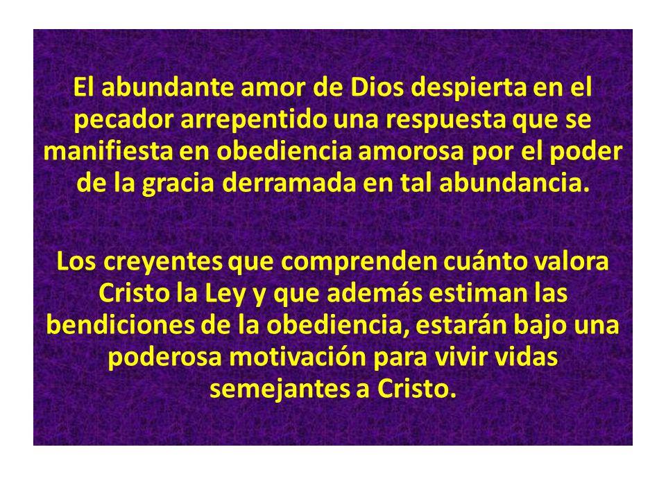 El abundante amor de Dios despierta en el pecador arrepentido una respuesta que se manifiesta en obediencia amorosa por el poder de la gracia derramad