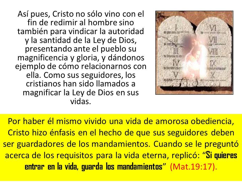 Así pues, Cristo no sólo vino con el fin de redimir al hombre sino también para vindicar la autoridad y la santidad de la Ley de Dios, presentando ant