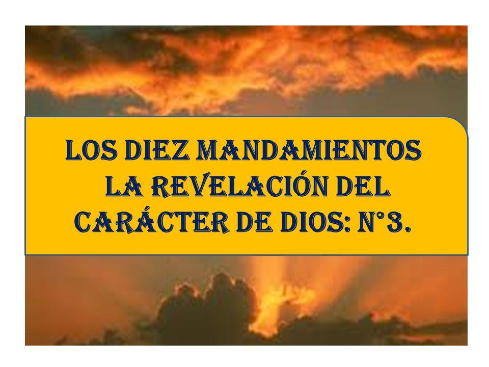 los diez mandamientos la revelación del carácter de dios: N°3.